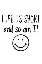 Life Is Short So Am I ! by Retrosun Designs