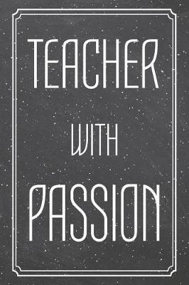 Teacher With Passion by Teacher Notebooks