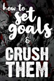 How To Set Goals & Crush Them by Student Life