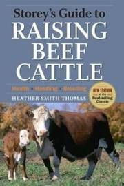Storeys Guide to Raising Beef Cattle by Heather Smith Thomas