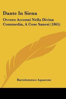 Dante In Siena: Ovvero Accenni Nella Divina Commedia, A Cose Sanesi (1865) by Bartolommeo Aquarone image