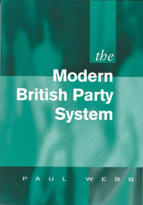 The Modern British Party System by Paul D. Webb