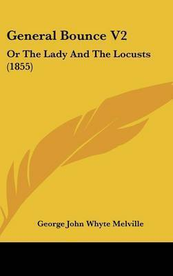 General Bounce V2: Or The Lady And The Locusts (1855) by George John Whyte Melville