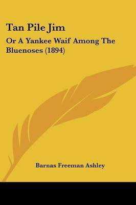Tan Pile Jim: Or a Yankee Waif Among the Bluenoses (1894) by Barnas Freeman Ashley