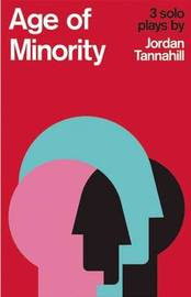 Age of Minority: Three Solo Plays by Jordan Tannahill