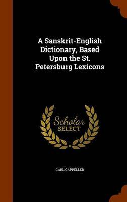 A Sanskrit-English Dictionary, Based Upon the St. Petersburg Lexicons by Carl Cappeller image