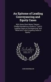 An Epitome of Leading Conveyancing and Equity Cases by John Indermaur