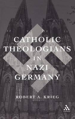 Catholic Theologians in Nazi Germany by Robert A. Krieg image