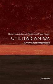 Utilitarianism: A Very Short Introduction by Katarzyna de Lazari-Radek