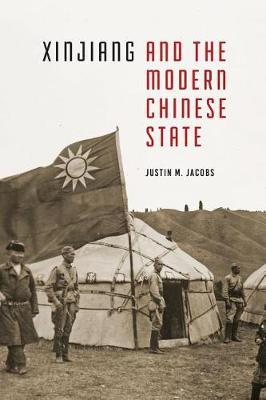 Xinjiang and the Modern Chinese State by Justin M. Jacobs
