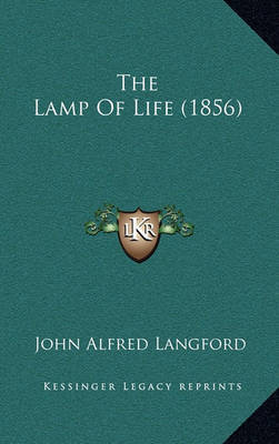 The Lamp of Life (1856) the Lamp of Life (1856) by John Alfred Langford image