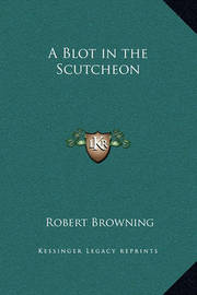 A Blot in the Scutcheon by Robert Browning