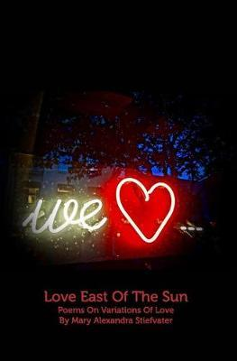 Love East of the Sun by Mary Alexandra Stiefvater
