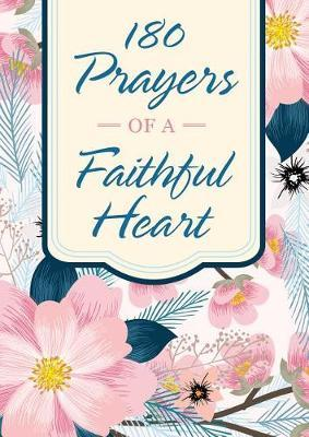 180 Prayers of a Faithful Heart by Compiled by Barbour Staff