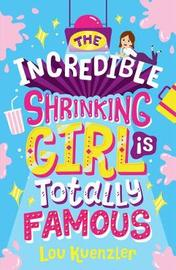 The Incredible Shrinking Girl is Totally Famous by Lou Kuenzler