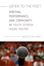 Listen to the Poet by Wendy R Williams