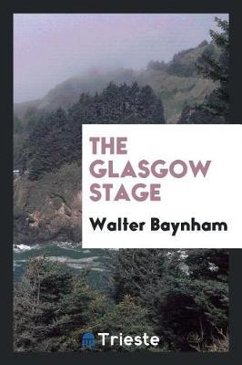 The Glasgow Stage by Walter Baynham