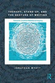 Therapy, Stand-Up, and the Gesture of Writing by Jonathan Wyatt