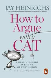 How to Argue with a Cat by Jay Heinrichs image