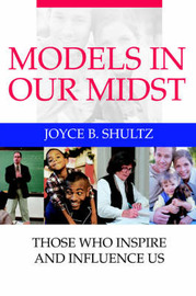 Models in Our Midst: Those Who Inspire and Influence Us by Joyce B Shultz image