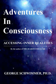 Adventures in Consciousness: Accessing Inner Realities by George Schwimmer image