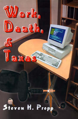 Work, Death, & Taxes by Steven H Propp image