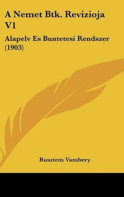 A Nemet Btk. Revizioja V1: Alapelv Es Buntetesi Rendszer (1903) by Rusztem Vambery image