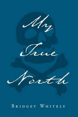 My True North by Bridget Whitely