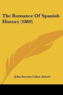The Romance Of Spanish History (1869) by John Stevens Cabot Abbott