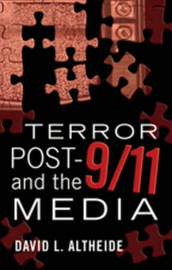 Terror Post 9/11 and the Media by David L Altheide