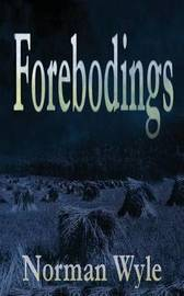 Forebodings by Norman Wyle