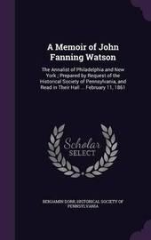 A Memoir of John Fanning Watson by Benjamin Dorr image