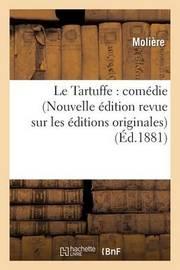 Le Tartuffe: Comedie (Nouvelle Edition Revue Sur Les Editions Originales...) by . Moliere