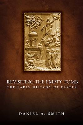 Revisiting the Empty Tomb: The Early History of Easter by D Smith image