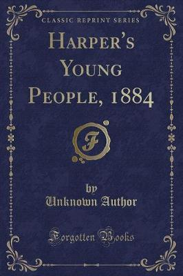Harper's Young People, 1884 (Classic Reprint) by Unknown Author