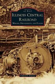 Illinois Central Railroad by Clifford J Downey
