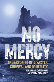 No Mercy: True Stories Of Disaster, Survival And Brutality by Eleanor Learmonth
