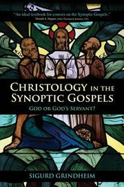 Christology in the Synoptic Gospels: God or God's Servant by Sigurd Grindheim