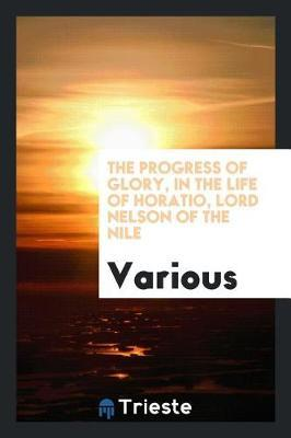 The Progress of Glory, in the Life of Horatio, Lord Nelson of the Nile by Various ~ image