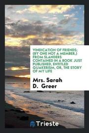 Vindication of Friends; (By One Not a Member, ) from Slanders Contained in a Book Just Published, Entitled Quakerism, Or, the Story of My Life by Mrs Sarah D Greer image