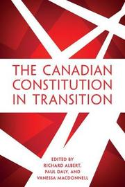 The Canadian Constitution in Transition by Richard Albert