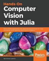 Hands-On Computer Vision with Julia by Dmitrijs Cudihins image