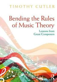 Bending the Rules of Music Theory by Timothy Cutler