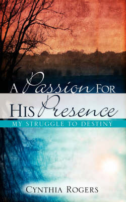 A Passion for His Presence by Cynthia Rogers image