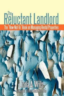 The Reluctant Landlord: The How-Not-To Book on Managing Rental Properties by Linda A Wills image