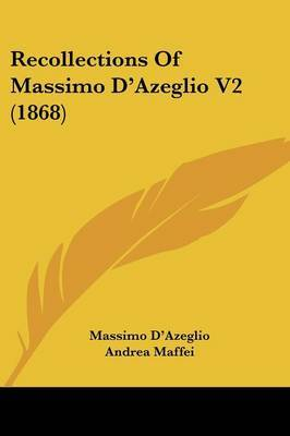 Recollections Of Massimo D'Azeglio V2 (1868) by Massimo d'Azeglio image