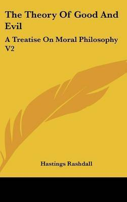 The Theory Of Good And Evil: A Treatise On Moral Philosophy V2 by Hastings Rashdall