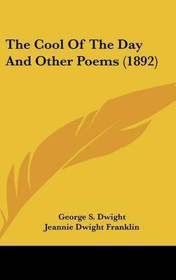 The Cool of the Day and Other Poems (1892) by George S Dwight