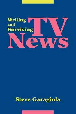 TV News: Writing and Surviving by Steve Garagiola