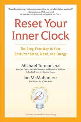 Reset Your Inner Clock: The Drug-Free Way to Your Best-Ever Sleep, Mood,and Energy by Michael Terman